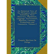 An Historical View of the Philippine Islands: Exhibiting Their Discovery, Population, Language, Government, Manners, Customs, Productions and Commerce, Volume 2