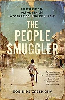 The People Smuggler: The True Story of Ali Al Jenabi by [Crespigny, Robin de]