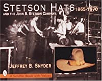 Stetson Hats & the John B. Stetson Company: 1865-1970 (Schiffer Book with Values) by Jeffrey B Snyder(1997-08-08)