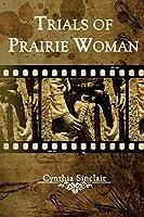 Trials of Prairie Woman