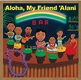 Aloha, My Friend 'Alani