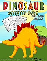 Dinosaur Activity Book For Kids ages 4-8: Dinosaur Coloring, Dinosaur Mazes, Dot to Dot, Spot the Difference & More! (Activity Book for Kids Ages 4-8 Gifts)