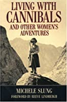 Living With Cannibals And Other Womens Adventures (Adventure Press)