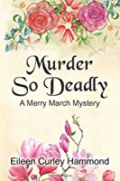Murder So Deadly: A Merry March Mystery (Merry March Mysteries)