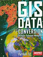Gis Data Conversion: Strategies, Techniques, and Management