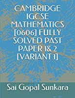 CAMBRIDGE IGCSE MATHEMATICS [0606] FULLY SOLVED PAST PAPER 1& 2 [VARIANT 1]