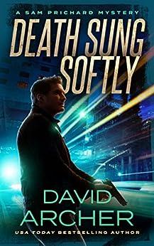 Death Sung Softly - A Sam Prichard Mystery (Sam Prichard, Part 1 Book 2) by [Archer, David]