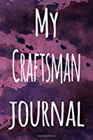 My Craftsman Journal: The perfect gift for the artist in your life - 119 page lined journal!