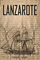 Lanzarote Travel Diary: Travel and vacation diary for Lanzarote. A logbook with important pre-made pages and many free sites for your travel memories. For a present, notebook or as a parting gift