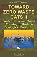 TOWARD ZERO WASTE CATS II Water Litter and Toilet Training to Reduce Ecological Footprint (Pet Owners' Freedom)