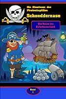 Die Abenteuer Des Piratenkapitaens Schnoddernase: Die Reise Ins Osterhasenland (Pirat Schnoddernasenreihe)