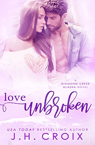 Download Love Unbroken (Diamond Creek, Alaska Novels Book 3) (English Edition) B00YDUIIYS