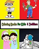 Coloring Books for Kids & Toddlers: Occupations Coloring: Learn about Jobs and Professions for Kids Plus Activities for Kids Ages 2-4, 4-8, Boys, Girls, Fun Early Learning!