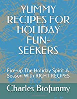 YUMMY RECIPES FOR HOLIDAY FUN-SEEKERS: Fire-up The Holiday Spirit & Season With RIGHT RECIPES