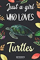 "Just A Girl Who Loves Turtles: Blank Lined Diary / Notebook / Journal, Gifts For Women, Girls, Friends - Creative Quotes & Cute Animals 6x9"" 120 Pages (Just A Girl Who Loves Notebook)"