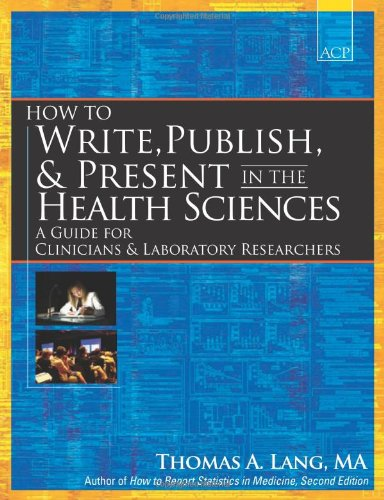 Download How to Write, Publish, & Present in the Health Sciences: A Guide for Clinicians & Laboratory Researchers 1934465143