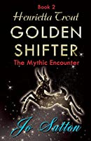Henrietta Trout, Golden Shifter Book 2: The Mythic Encounter