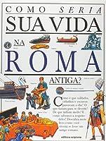 Como Seria Sua Vida Na Roma Antiga? - Coleção Como Seria Sua Vida