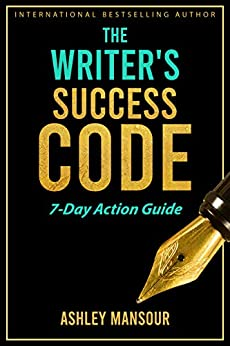 The Writers Success Code: 7-Day Action Guide by [Mansour, Ashley]