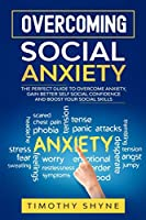 Overcoming Social Anxiety: The Perfect Guide to Overcome Anxiety, Gain Better Self Social Confidence and Boost Your Social Skills