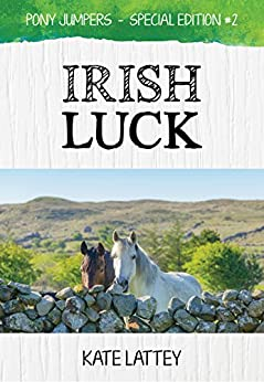 Irish Luck: (Pony Jumpers: Special Edition #2) by [Lattey, Kate]