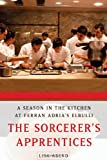The Sorcerer's Apprentices: A Season in the Kitchen at Ferran Adrià's elBulli 画像