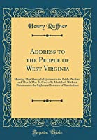 Address to the People of West Virginia: Shewing That Slavery Is Injurious to the Public Welfare, and That It May Be Gradually Abolished, Without Detriment to the Rights and Interests of Slaveholders (Classic Reprint)