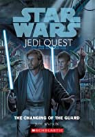 Star Wars: The Changing of the Guard (Star Wars: Jedi Quest)