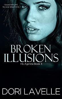 Broken Illusions (His Agenda 3) by [Lavelle, Dori]