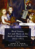Rival Sisters, Art and Music at the Birth of Modernism, 1815–1915