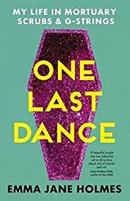 One Last Dance: My Life in Mortuary Scrubs and G-strings