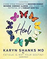 Heal: A Nine-Stage Roadmap to Recover Energy, Reverse Chronic Illness, and Claim the Potential of a Vibrant New You