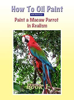 How To Oil Paint A Macaw Parrot (Intermediate Book 1) by [Newton, Barbara]