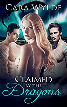 Claimed by the Dragons: A Dragon-Shifter Romance (Alma Venus Shifter-Brides Book 3) by [Wylde, Cara]