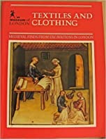 Textiles & Clothing (Medieval Finds from Excavations in London)