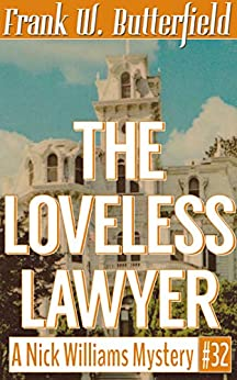 The Loveless Lawyer (A Nick Williams Mystery Book 32) by [Butterfield, Frank W.]