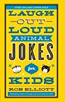 Laugh-Out-Loud Animal Jokes for Kids by Rob Elliott(2014-03-04)