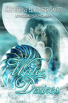 Water Desires (Loves Siren Song, Book II) by [Smits, Katherine]