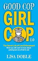Good Cop Girl Cop 2.0: The Secret Life of Law Enforcement: What You Still Want To Know About Policing But Are Afraid To Ask