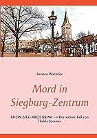 Mord in Siegburg-Zentrum: RHEIN-SIEG-KREIS KRIMI Der sechste Fall von Thekla Sommer