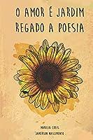 O Amor é Jardim: Regado a Poesia