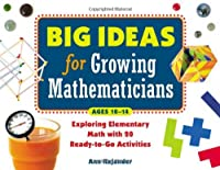 Big Ideas for Growing Mathematicians: Exploring Elementary Math With 20 Ready-to-go Activities