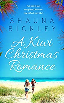 A Kiwi Christmas Romance: A New Zealand holiday novel (Clearwater Bay Book 1) by [Bickley, Shauna]