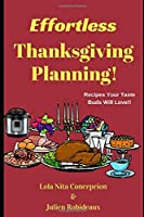 Effortless Thanksgiving Planning!: Recipes Your Taste Buds Will Love!!