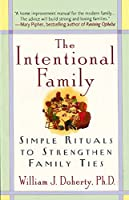 The Intentional Family:: Simple Rituals to Strengthen Family Ties
