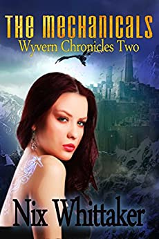The Mechanicals (Wyvern Chronicles Book 2) by [Whittaker, Nix]