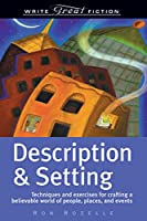 Description and Setting: Techniques and Exercises for Crafting a Believable World of People, Places and Events (Write Great Fiction)
