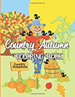 Country Autumn Coloring Book: Unique Designs, Turkeys, Cornucopias, Fall Leaves, Harvest Holidays, Autumn Country Landscapes, Patterns, Mandalas, and Relaxing and Stress-Relieving Coloring Pages