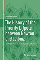 The History of the Priority Di∫pute between Newton and Leibniz: Mathematics in History and Culture