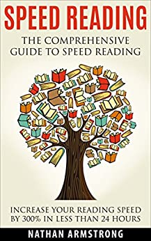 Speed Reading: The Comprehensive Guide To Speed Reading – Increase Your Reading Speed By 300% In Less Than 24 Hours by [Armstrong, Nathan]